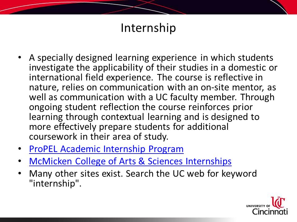 Internship A specially designed learning experience in which students investigate the applicability of their studies in a domestic or international field experience.
