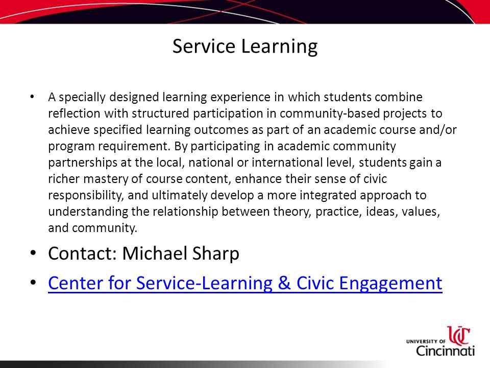 Service Learning A specially designed learning experience in which students combine reflection with structured participation in community-based projects to achieve specified learning outcomes as part of an academic course and/or program requirement.
