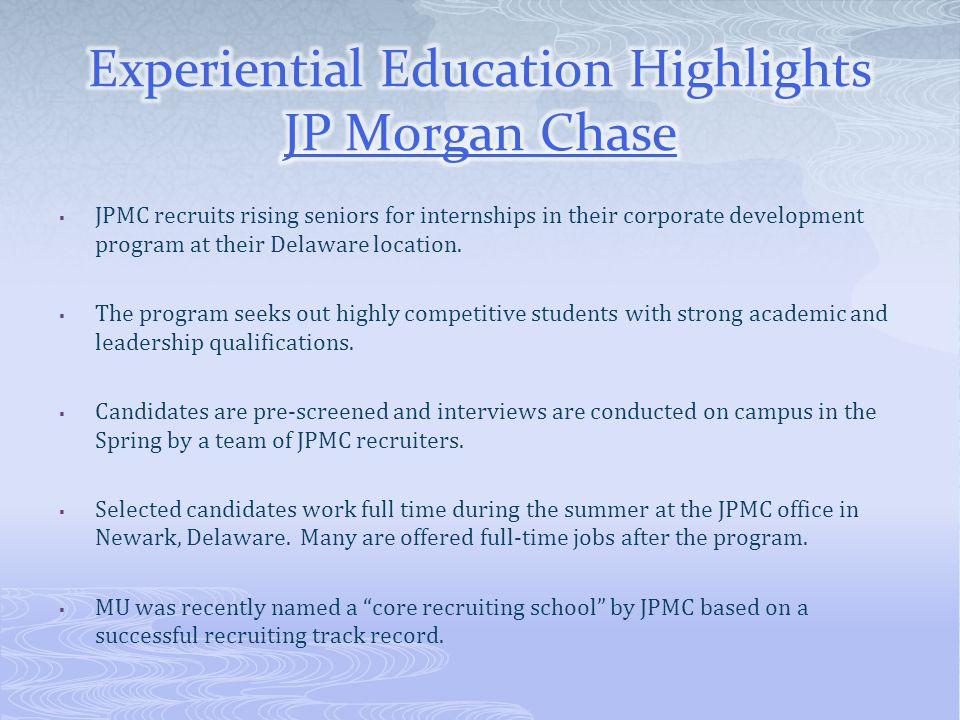  JPMC recruits rising seniors for internships in their corporate development program at their Delaware location.  The program seeks out highly compe