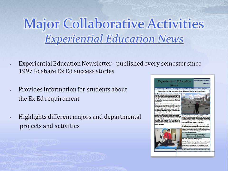  Experiential Education Newsletter - published every semester since 1997 to share Ex Ed success stories  Provides information for students about the
