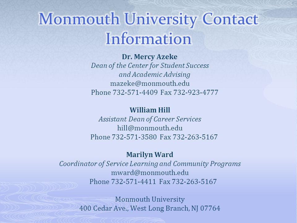 Dr. Mercy Azeke Dean of the Center for Student Success and Academic Advising mazeke@monmouth.edu Phone 732-571-4409 Fax 732-923-4777 William Hill Assi