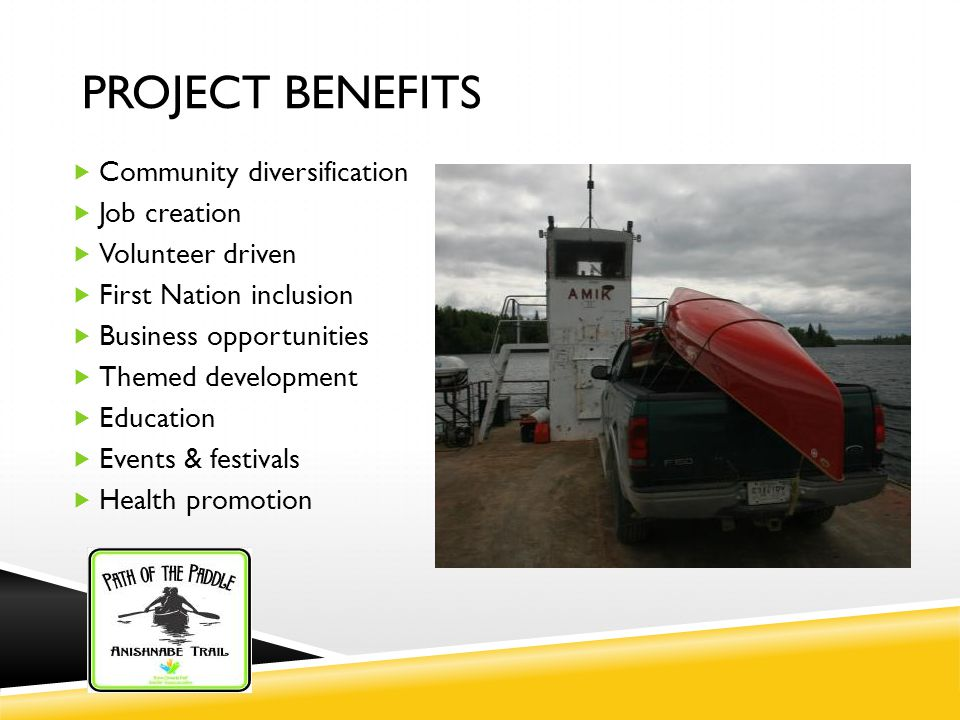 PROJECT BENEFITS  Community diversification  Job creation  Volunteer driven  First Nation inclusion  Business opportunities  Themed development  Education  Events & festivals  Health promotion