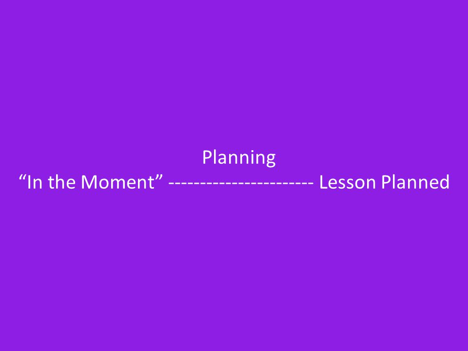 Planning In the Moment ----------------------- Lesson Planned