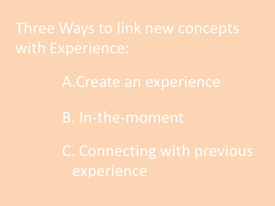 Three Ways to link new concepts with Experience: C.