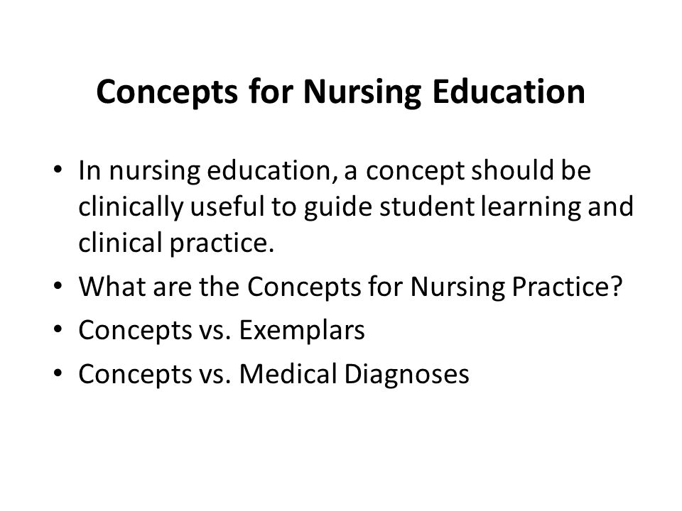 Concepts for Nursing Education In nursing education, a concept should be clinically useful to guide student learning and clinical practice. What are t