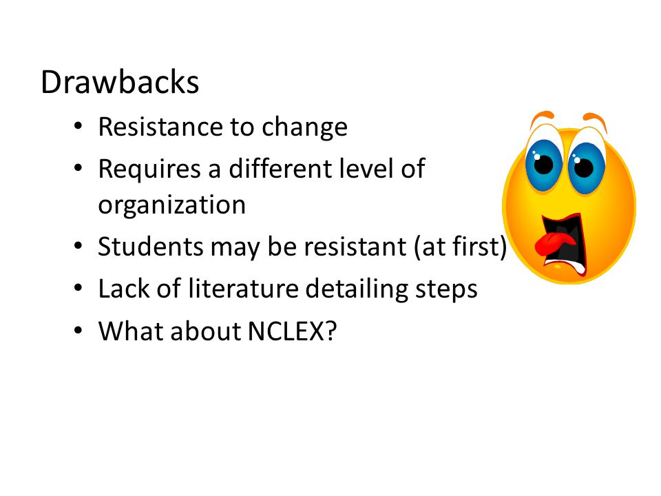 Drawbacks Resistance to change Requires a different level of organization Students may be resistant (at first) Lack of literature detailing steps What
