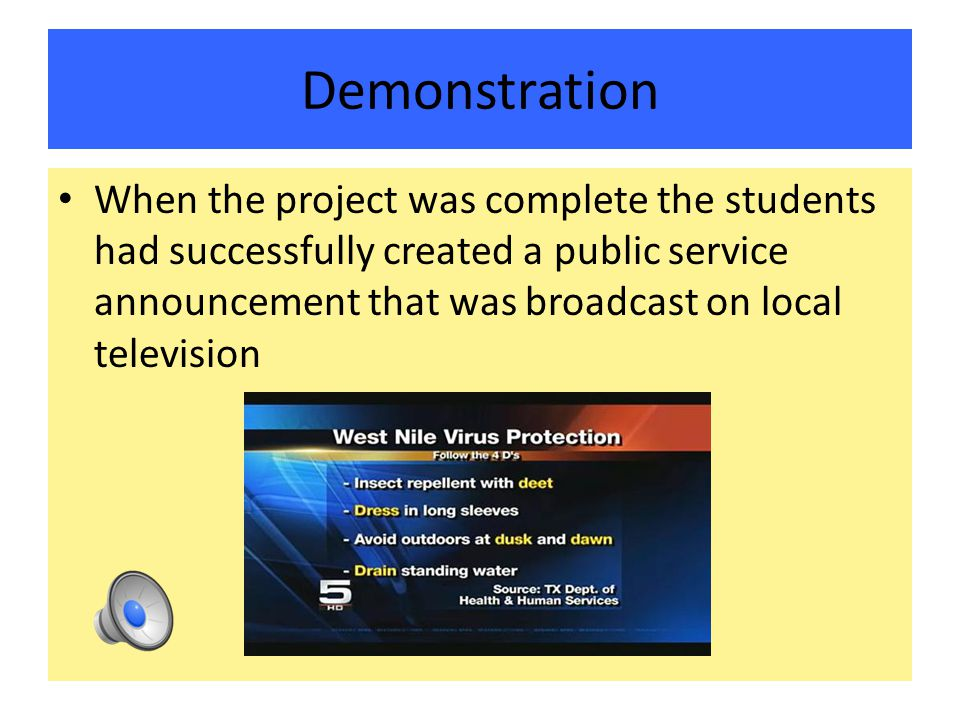 Demonstration When the project was complete the students had successfully created a public service announcement that was broadcast on local television
