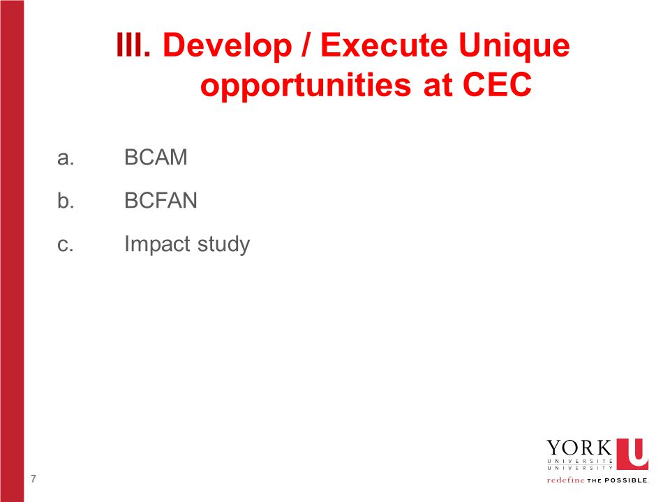 7 III. Develop / Execute Unique opportunities at CEC a.BCAM b. BCFAN c. Impact study