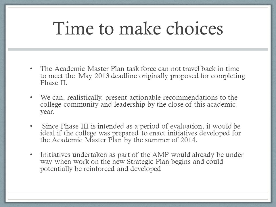 Time to make choices The Academic Master Plan task force can not travel back in time to meet the May 2013 deadline originally proposed for completing Phase II.