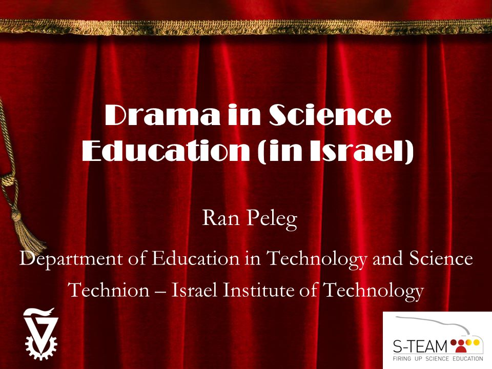 Drama in Science Education (in Israel) Ran Peleg Department of Education in Technology and Science Technion – Israel Institute of Technology