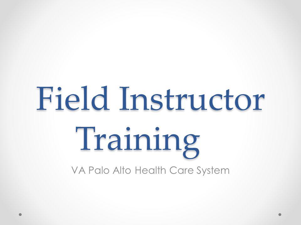 Field Instructor Training VA Palo Alto Health Care System