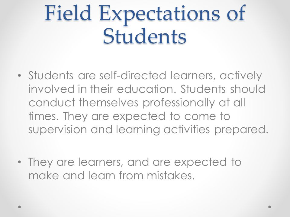 Field Expectations of Students Students are self-directed learners, actively involved in their education.