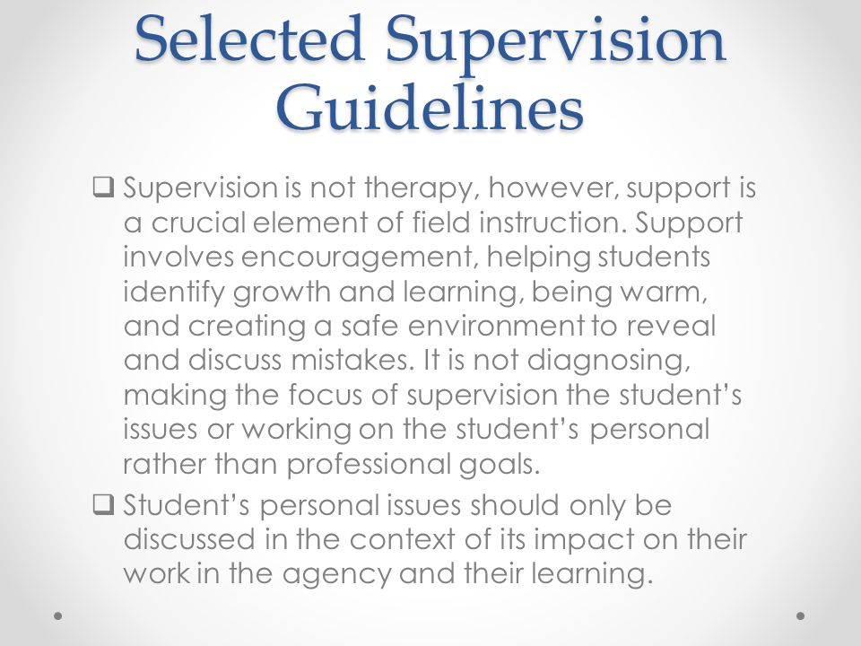 Selected Supervision Guidelines  Supervision is not therapy, however, support is a crucial element of field instruction.
