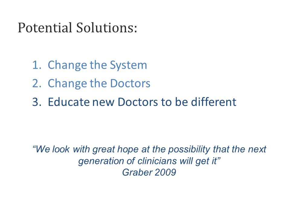 1. Change the System 2. Change the Doctors 3.
