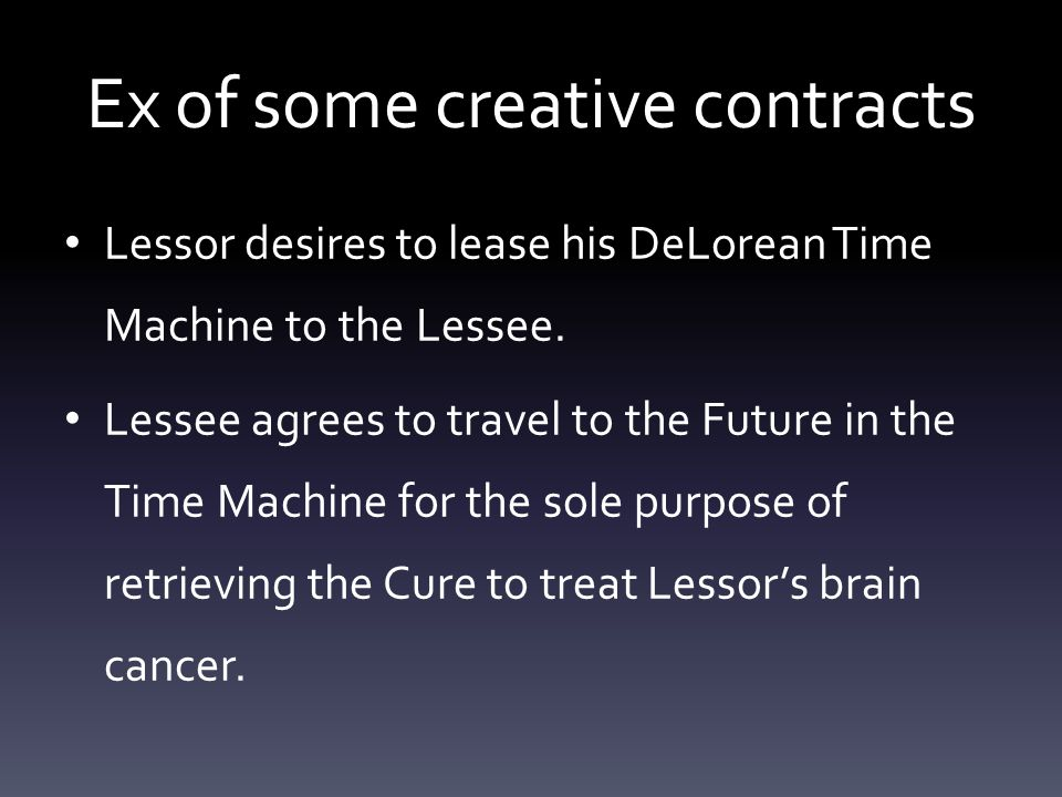 Ex of some creative contracts Lessor desires to lease his DeLorean Time Machine to the Lessee.