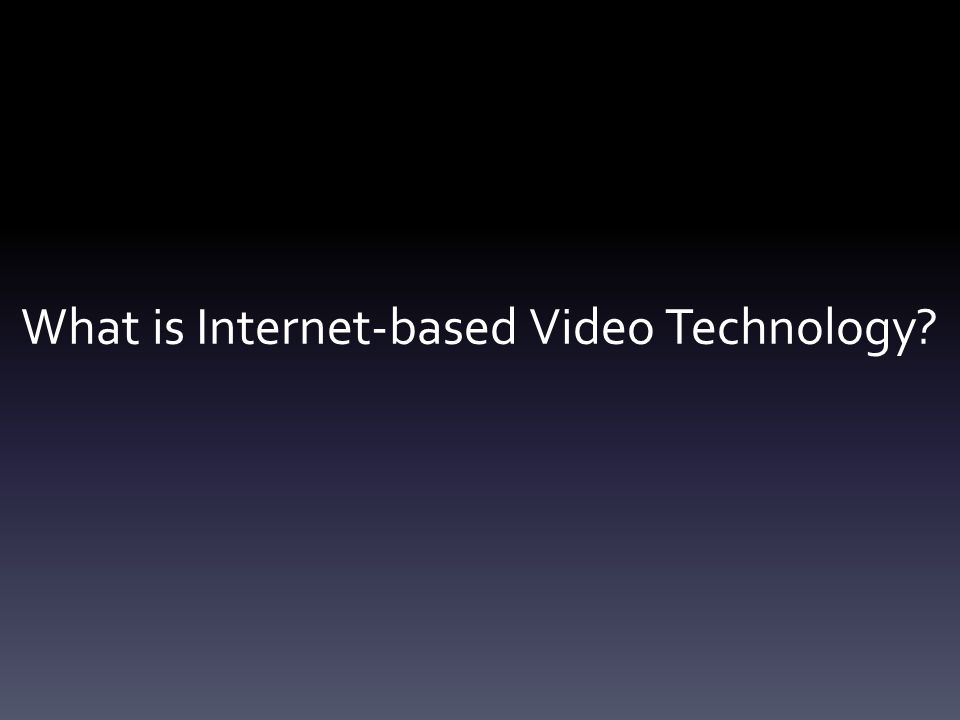 What is Internet-based Video Technology