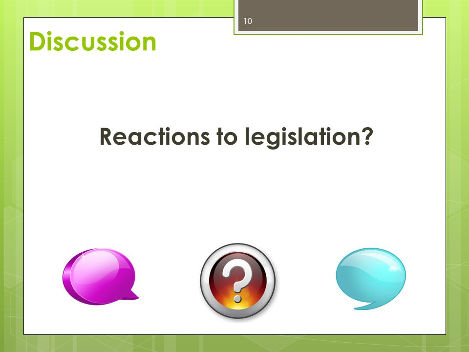 Reactions to legislation? 10 Discussion