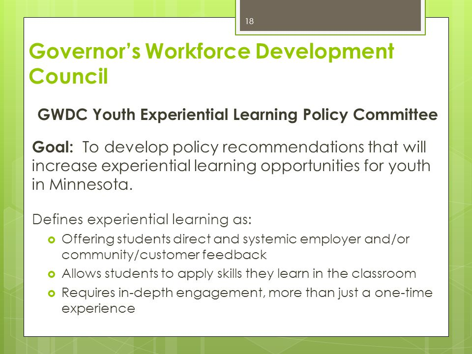 Governor's Workforce Development Council GWDC Youth Experiential Learning Policy Committee Goal: To develop policy recommendations that will increase