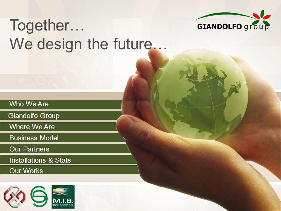 Who We Are Where We Are Giandolfo Group Our Partners Installations & Stats Our Works Business Model Together… We design the future…