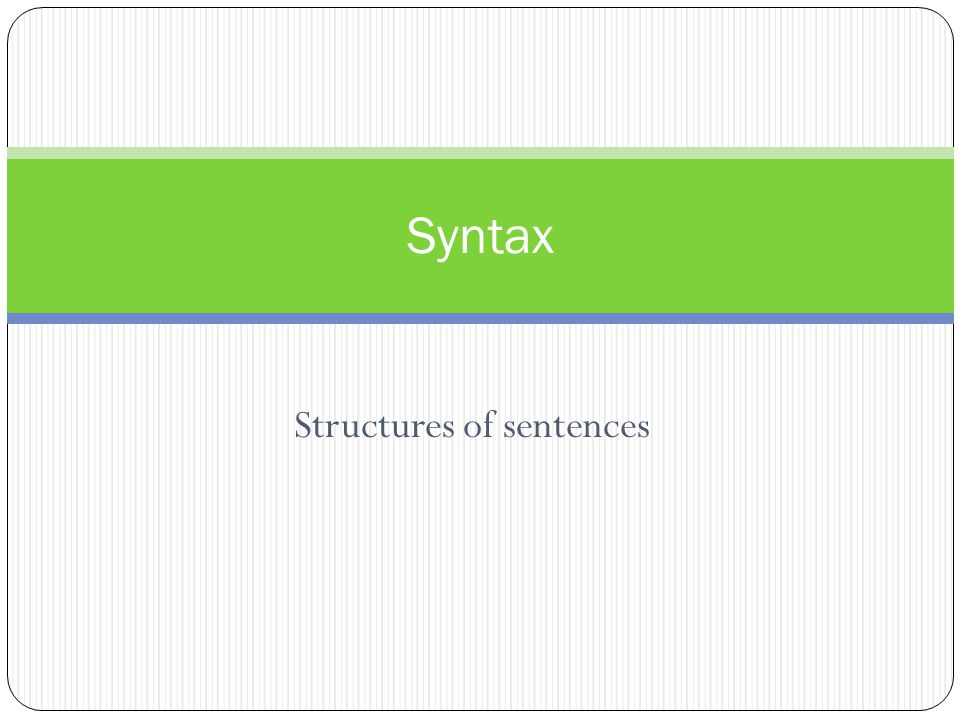 Structures of sentences Syntax