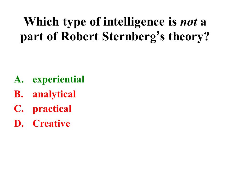 Which type of intelligence is not a part of Robert Sternberg's theory.