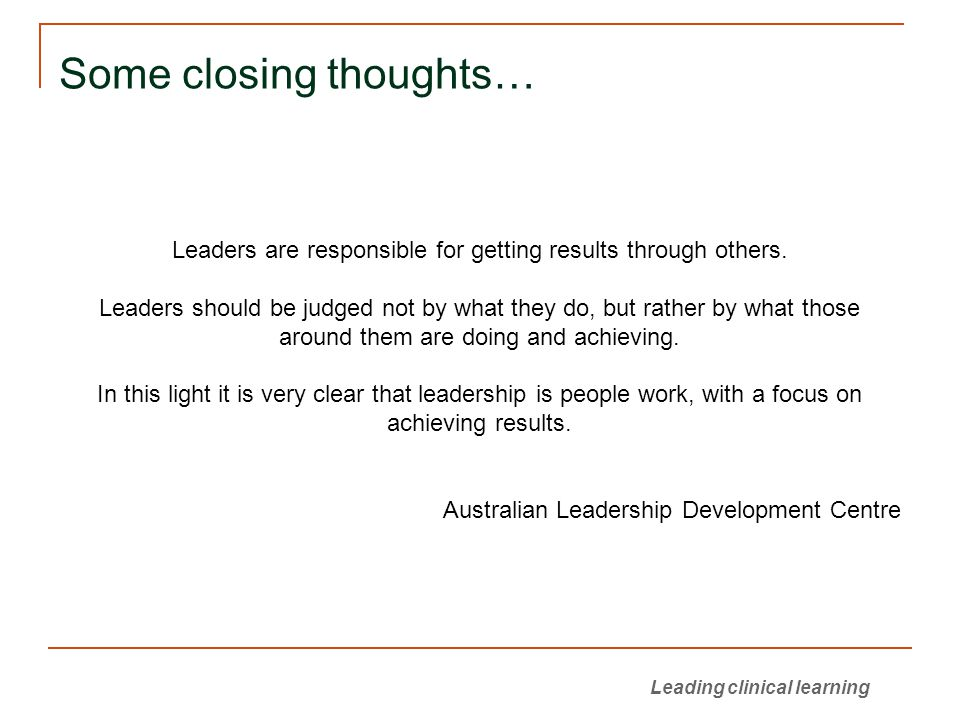 Some closing thoughts… Leaders are responsible for getting results through others.