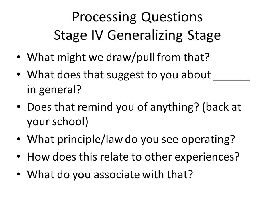 Processing Questions Stage IV Generalizing Stage What might we draw/pull from that.