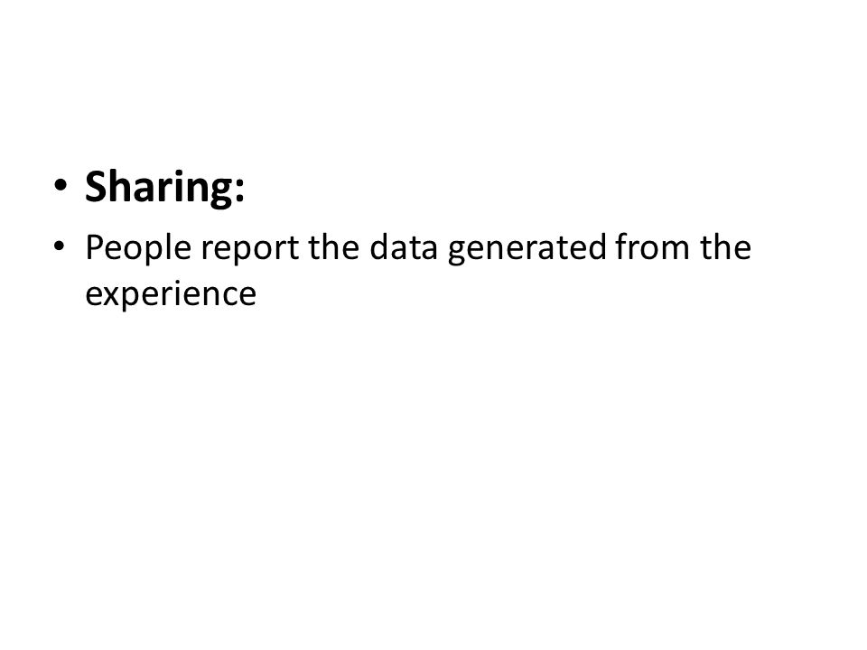 Sharing: People report the data generated from the experience