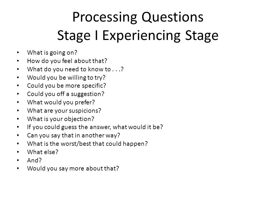 Processing Questions Stage I Experiencing Stage What is going on.