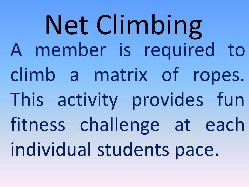 Net Climbing A member is required to climb a matrix of ropes.