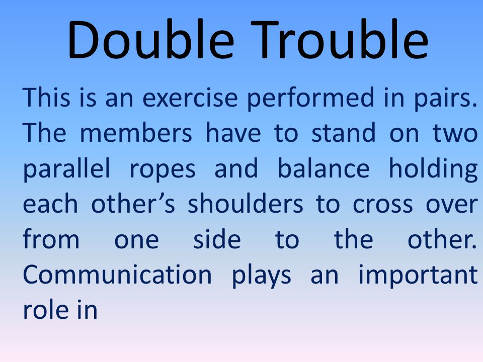 Double Trouble This is an exercise performed in pairs.