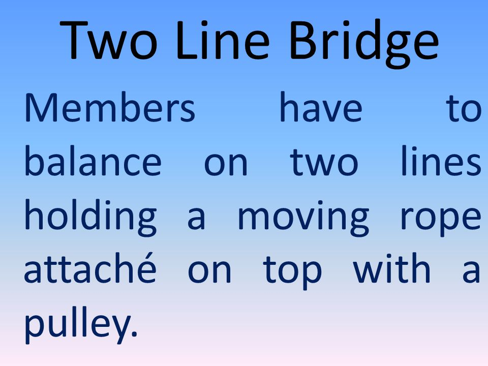Two Line Bridge Members have to balance on two lines holding a moving rope attaché on top with a pulley.