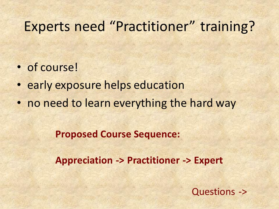 Experts need Practitioner training. of course.