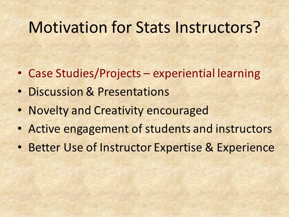 Case Studies/Projects – experiential learning Discussion & Presentations Novelty and Creativity encouraged Active engagement of students and instructors Better Use of Instructor Expertise & Experience