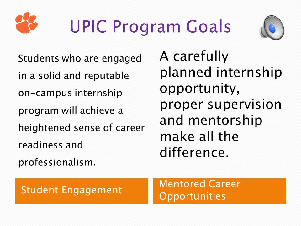 Student Engagement Mentored Career Opportunities Students who are engaged in a solid and reputable on-campus internship program will achieve a heightened sense of career readiness and professionalism.