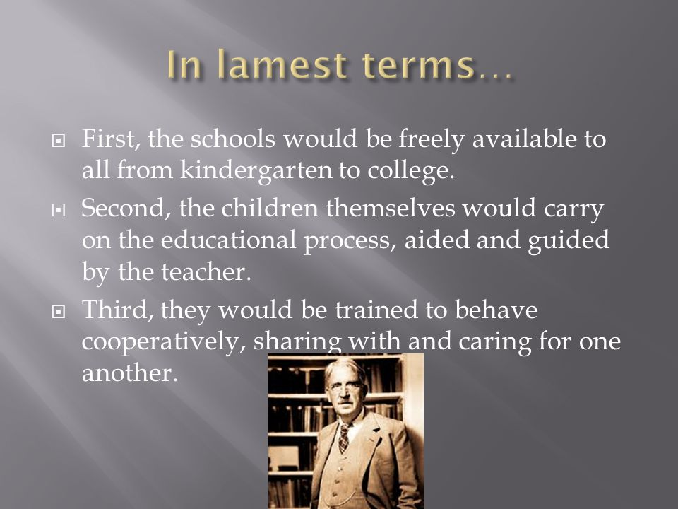  First, the schools would be freely available to all from kindergarten to college.