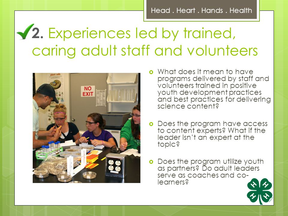 2. Experiences led by trained, caring adult staff and volunteers  What does it mean to have programs delivered by staff and volunteers trained in pos