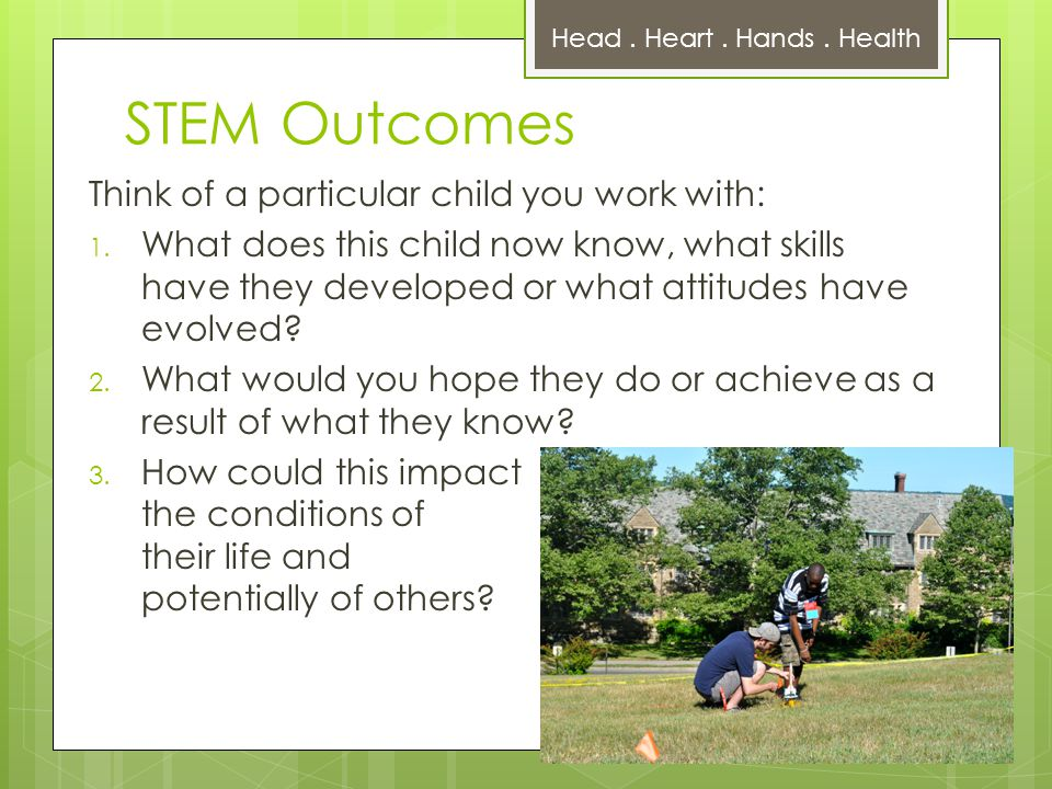 STEM Outcomes Think of a particular child you work with: 1.