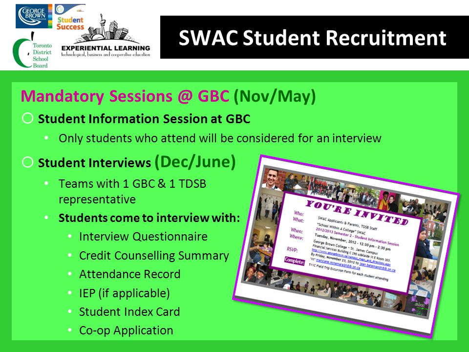 SWAC Student Recruitment Mandatory Sessions @ GBC (Nov/May) o Student Information Session at GBC Only students who attend will be considered for an in