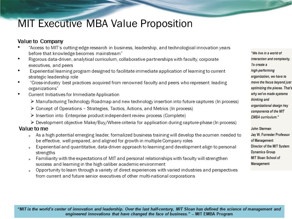 Return on Investment The MIT Executive MBA program will enable me to immediately integrate my learning with my job focus.