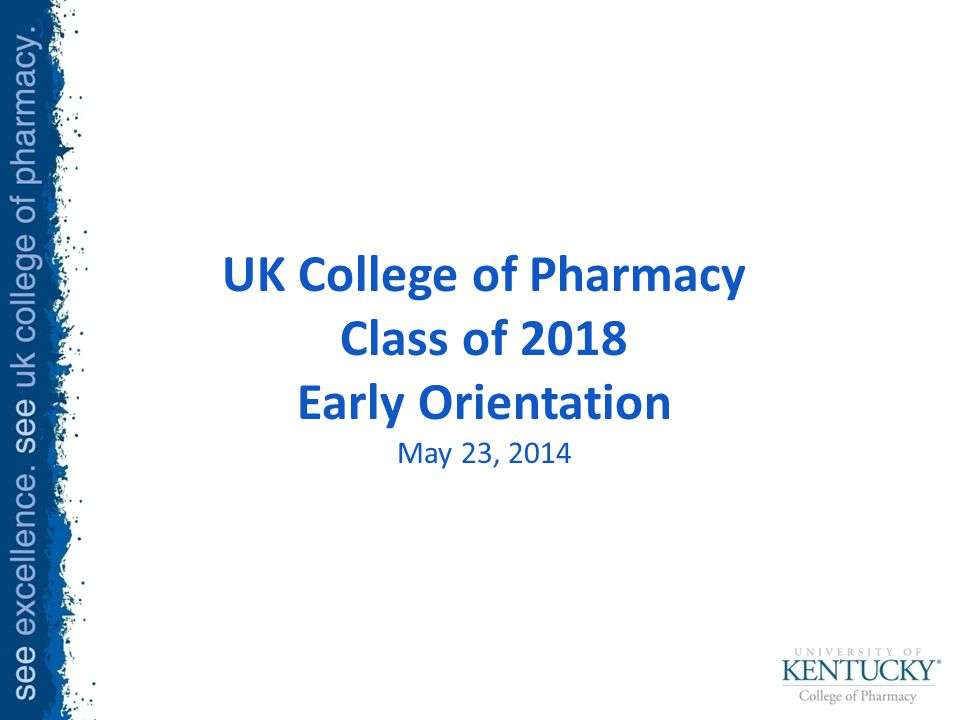 UK College of Pharmacy Class of 2018 Early Orientation May 23, 2014