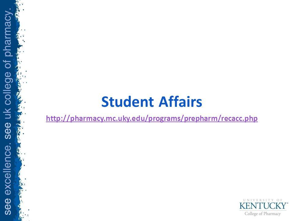 Student Affairs http://pharmacy.mc.uky.edu/programs/prepharm/recacc.php