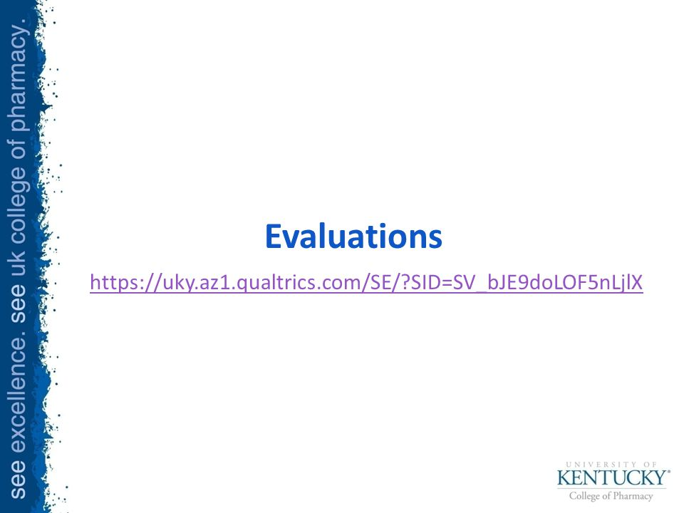Evaluations https://uky.az1.qualtrics.com/SE/ SID=SV_bJE9doLOF5nLjlX