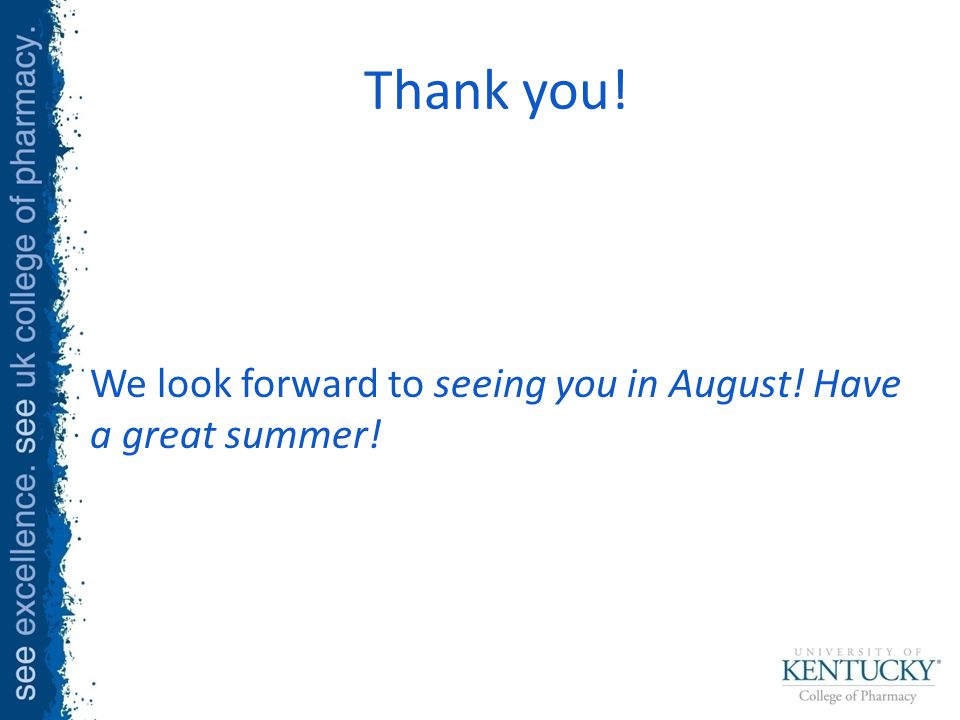 Thank you! We look forward to seeing you in August! Have a great summer!