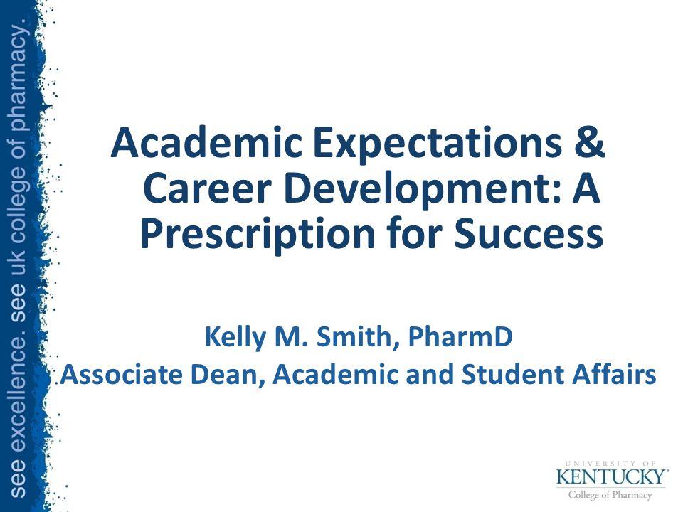 Academic Expectations & Career Development: A Prescription for Success Kelly M.