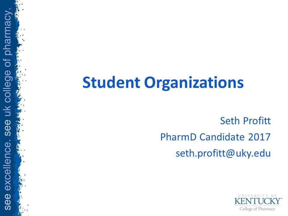 Student Organizations Seth Profitt PharmD Candidate 2017 seth.profitt@uky.edu