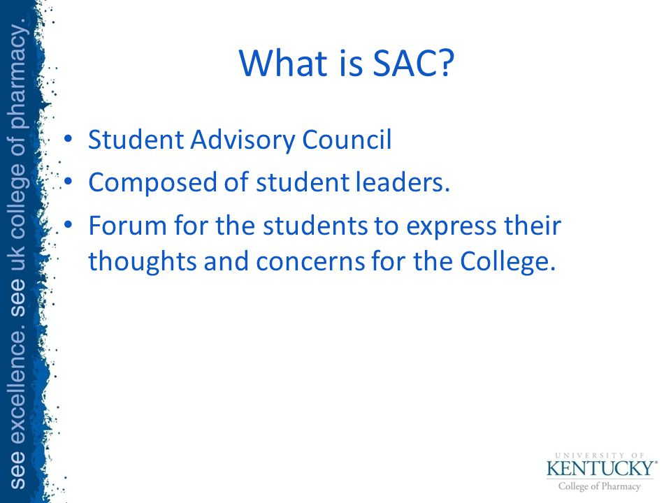 What is SAC. Student Advisory Council Composed of student leaders.