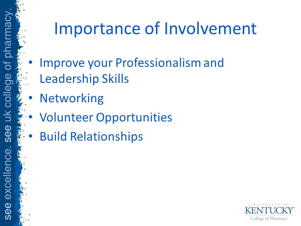Importance of Involvement Improve your Professionalism and Leadership Skills Networking Volunteer Opportunities Build Relationships