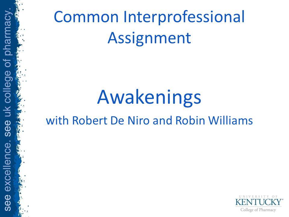 Common Interprofessional Assignment Awakenings with Robert De Niro and Robin Williams