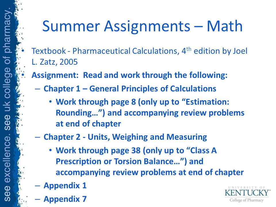 Summer Assignments – Math Textbook - Pharmaceutical Calculations, 4 th edition by Joel L.
